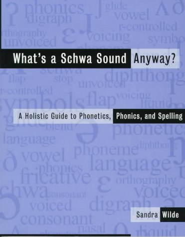 Whats A Schwa Sound Anyway A Holistic Guide To Phonetics Phonics And Spelling