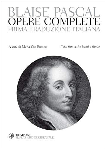 Pascal. Opere complete: Testi francesi e latini a fronte