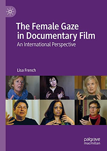 The Female Gaze in Documentary Film: An International Perspective (English Edition)