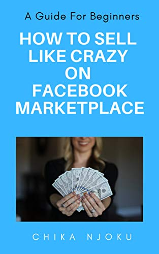 How to Sell Like Crazy on Facebook Marketplace: A Guide For Beginners (English Edition)