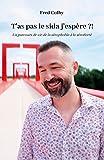T'as pas le sida j'espère ?!: Un parcours de vie de la sérophobie à la sérofierté