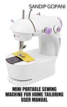 User Manual: Mini Portable Sewing Machine for Home Tailoring by [Sandip Gopani]