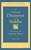 The Connected Discourses of the Buddha (The Teachings of the Buddha)