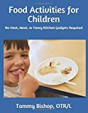 Food Activities for Children: No Heat, Meat, or Fancy Kitchen Gadgets Required