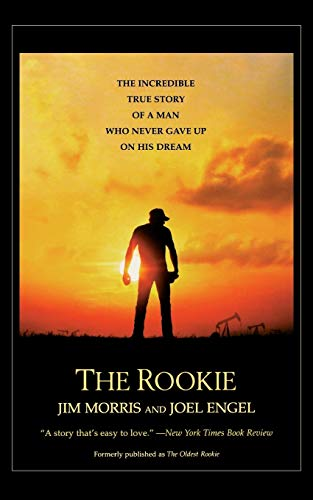 Rookie, The: The Incredible True Story of a Man Who Never Gave Up on His...