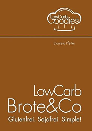 LowCarb Brote & Co: Glutenfrei. Sojafrei. Simple!