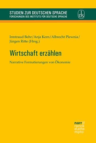 Wirtschaft erzählen: Narrative Formatierungen von Ökonomie (Studien zur deutschen...