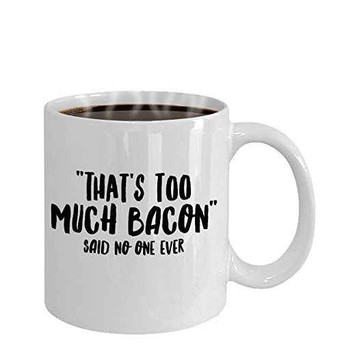 That's Too Much Bacon said no one ever 2 White Mug As Seen On TShirts The Perfect Bacon And Egg Lovers Gift
