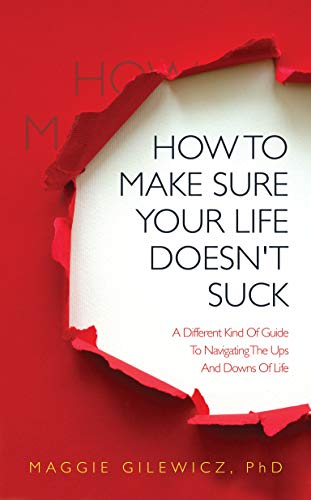 How To Make Sure Your Life Doesn't Suck: A Different Kind Of Guide To Navigating The Ups And Downs Of Life