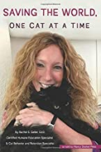 Saving the World, One Cat at a Time: What I Know About Cats - And Why You Should Know It, Too