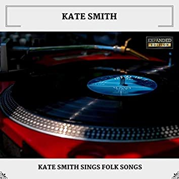 Kate Smith Sings Folk Songs (Expanded Edition)