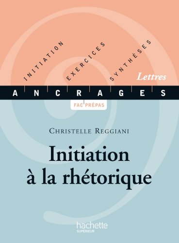Initiation à la rhétorique : Initiation, Exercices, Synthèses - Edition 2001 (Ancrages t. 2) (French Edition)
