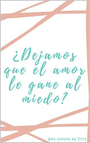 Â¿Dejamos que el amor le gane al miedo? de Erre