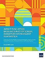 Impact Evaluation Baseline Survey of School Dormitory Environment in Mongolia