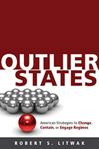 Outlier States: American Strategies to Change, Contain, or Engage Regimes