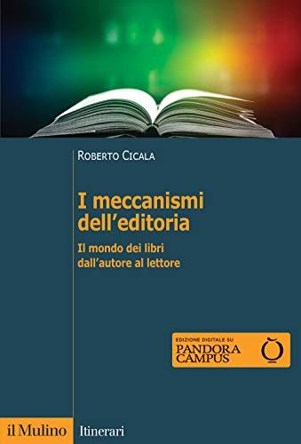I meccanismi dell'editoria. Il mondo dei libri dall'autore al lettore