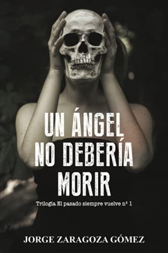 Un ángel no debería morir: (novela negra adictiva ambientada en Alicante) (EL PASADO SIEMPRE VUELVE)