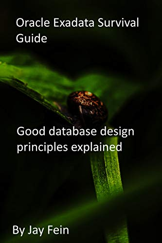 Oracle Exadata Survival Guide: Good database design principles explained (English Edition)