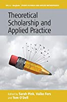 Theoretical Scholarship and Applied Practice (Studies in Public and Applied Anthropology, 11)