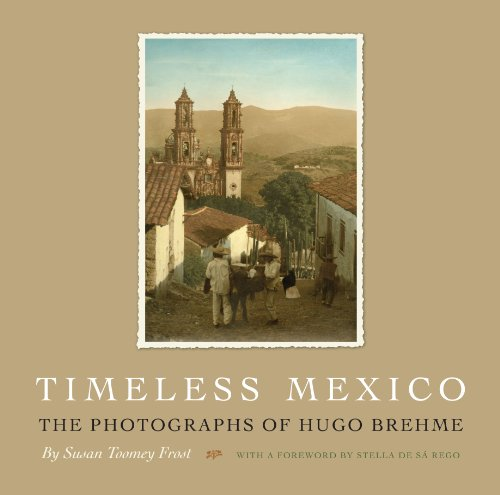 Timeless Mexico: The Photographs of Hugo Brehme (Southwestern & Mexican Photography Series)