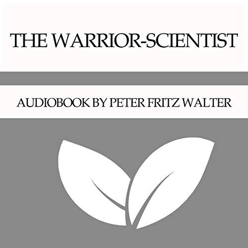 The Warrior-Scientist Audiobook By Peter Fritz Walter cover art