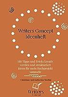 Writers Concept - Mein Ideenheft: Mit Tipps und Tricks kreativ werden und strukturiert Ideen fuer mein Buchprojekt sammeln