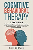Cognitive Behavioral Therapy: 2 Books in 1: The Secret Strategies to Understand and Effectively Manage Depression, Anger, Stress, PTSD, ADHD, Panic Disorder and worrying behaviour in less than 60 minutes (Part 1 and 2)