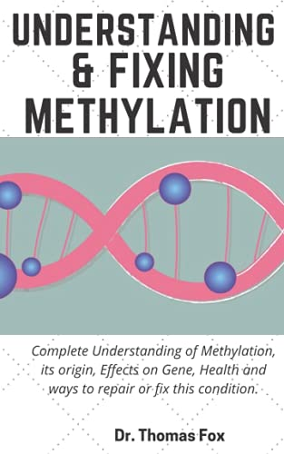 Understanding & Fixing Methylation: Complete Understanding of Methylation, its origin, Effects on Gene, Health and ways to repair or fixing this condition.