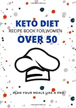 KETO DIET RECIPE BOOK FOR WOMEN OVER 50: PLAN YOUR MEALS LIKE A PRO