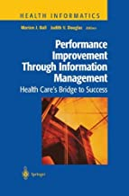 Performance Improvement Through Information Management: Health Care's Bridge to Success (Health Informatics)