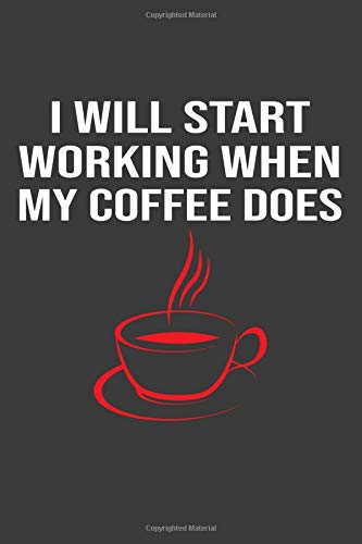 I Will Start Working When My Coffee Does: Blank Lined Funny Saying Definition Quotes Simple and Elegant Notebook Journal, 110 Pages 6 x 9 inches Sarcastic One Liners