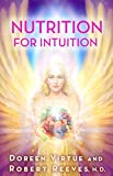 Nutrition for Intuition Kindle Edition by Doreen Virtue (Author), Robert Reeves (Author)