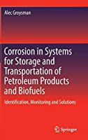 Corrosion in Systems for Storage and Transportation of Petroleum Products and Biofuels: Identification, Monitoring and Solutions
