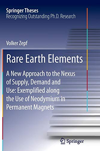 Rare Earth Elements: A New Approach to the Nexus of Supply, Demand and Use: Exemplified along the Use of Neodymium in Permanent Magnets (Springer Theses)