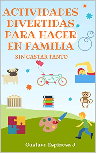 ACTIVIDADES DIVERTIDAS PARA HACER EN FAMILIA: SIN GASTAR TANTO