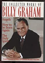 The Collected Works Of Billy Graham - Angels, How To Be Born Again, The Holy Spirit - 3 Bestselling Works Complete In 1 Vo...
