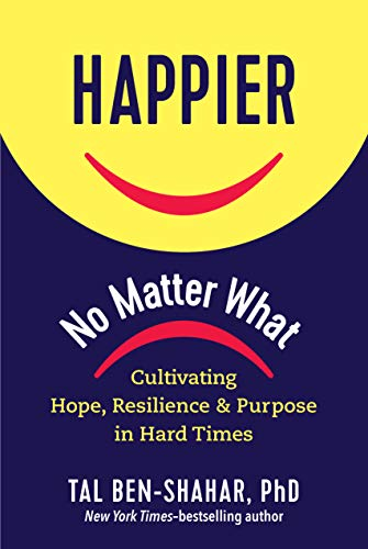 Happier, No Matter What: Cultivating Hope, Resilience, and Purpose in Hard Times (English Edition)