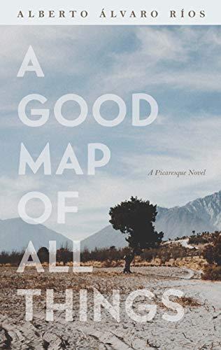 A Good Map of All Things: A Picaresque Novel (Camino del Sol) by [Alberto Álvaro Ríos]
