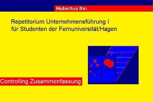Fernuni  Unternehmensführung: Controlling Zusammenfassung, Fernuni Hagen (Repetitorium Unternehmensführung, Fernuni. Hagen 2)