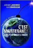 C'est maintenant ! 3 ans pour sauver le monde de Jean-Marc Jancovici,Alain Grandjean ( 22 janvier 2009 ) - Seuil (22 janvier 2009) - 22/01/2009