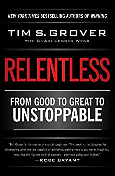 Relentless  From Good to Great to Unstoppable  Tim Grover Winning Series
