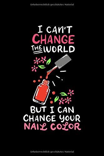 Nagelstudio Notizbuch I Can´t Change The World But I Can Change Your Nail Color: Lustiges Billard Notizbuch kariert 120 karierte Seiten Din A5 perfekt ... für Nageldesigner und Nail Artist sowie Kosme