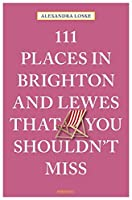111 Places in Brighton and Lewes You Shouldn't Miss (111 Places in .... That You Must Not Miss)