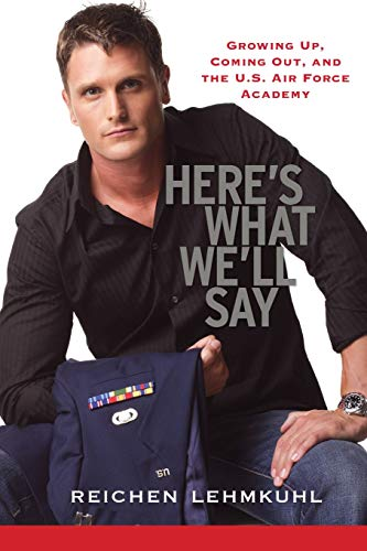 Here's What We'll Say: Growing Up, Coming Out, and the U.S. Air Force Academy