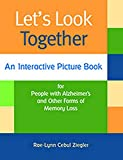Let's Look Together: An Interactive Picture Book for People with Alzheimer's & Other Forms of Memory Loss - Rae-Lynn Ziegler