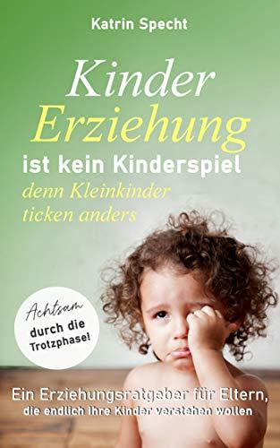 Kindererziehung ist kein Kinderspiel denn Kleinkinder ticken ganz...