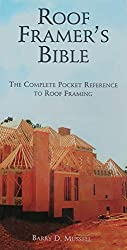 The Roof Framer\'s Bible: The Complete Pocket Reference to Roof Framing