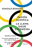 Pasión olímpica. La llama sigue encendida: Rumbo a Tokio. Las mejores anécdotas de más de un siglo de Juegos. El increíble día a día de Río 2016 (Spanish Edition)