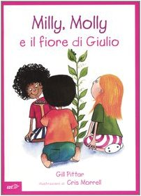 Milly, Molly e il fiore di Giulio. Ediz. illustrata