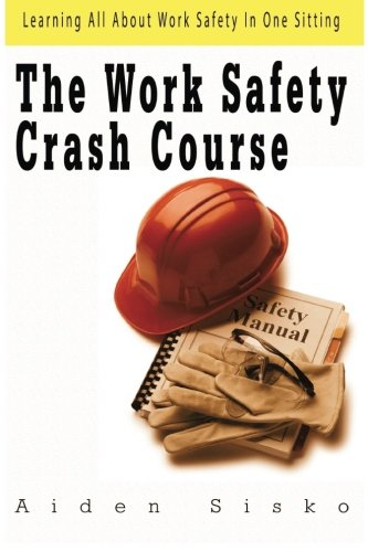 The Work Safety Crash Course: Learning All About Work Safety In One Sitting